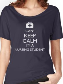 I Can't Keep Calm, I'm a Nursing Student! Women's Relaxed Fit T-Shirt