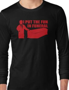 My Fun Is In The Funeral Long Sleeve T-Shirt