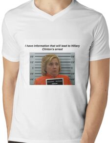 I have information that will lead to Hillary Clinton's arrest Mens V-Neck T-Shirt