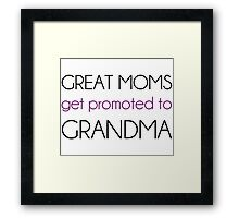 Great Moms Get Promoted To Grandma Framed Print