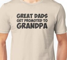 Great Dads Get Promoted To Grandpa Unisex T-Shirt