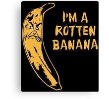 I'm A Rotten Banana Canvas Print