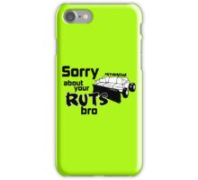 Sorry About Your Ruts Bro iPhone Case/Skin