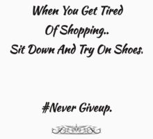 When You Get Tired Of Shopping..Sit Down And Try On Shoes. #Never GiveUp T-Shirt One Piece - Short Sleeve