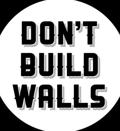 """""""Don't Build Walls"""" Anti-Trump statement Sticker"""