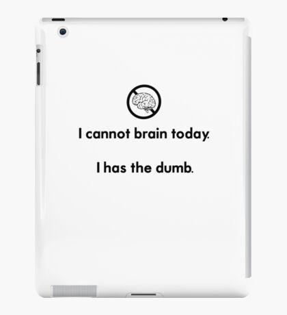 I has the dumb iPad Case/Skin