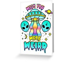 Wish You Were Weird Greeting Card