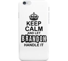 Keep Calm And Let Brandon Handle It iPhone Case/Skin