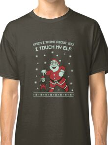 I Touch My Elf Ugly Christmas Funny Classic T-Shirt