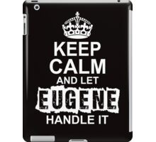 Keep Calm And Let Eugene Handle It iPad Case/Skin