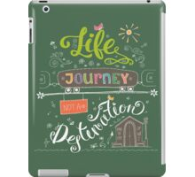 Life is a journey not destination  iPad Case/Skin