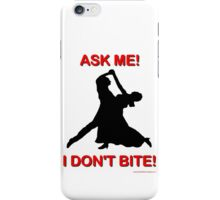 Ask Me! I Don't Bite! iPhone Case/Skin