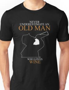 Never Underestimate An Old Man Wine Gift For Daddy Or Husband Unisex T-Shirt