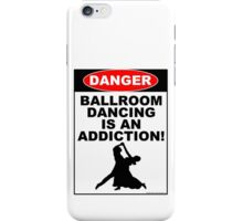 Ballroom Dancing is an Addiction! iPhone Case/Skin