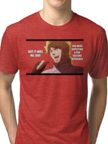 But it was me, Dio! Tri-blend T-Shirt
