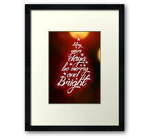 May your days be merry and bright - Christmas Quote Framed Print