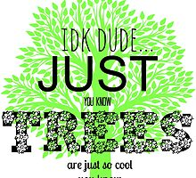 tress are just so cool by Caitlin Hallam