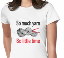 So much yarn.  So little time Womens Fitted T-Shirt