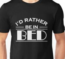 I'd rather be in bed Unisex T-Shirt
