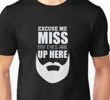 Beard - Excuse me - My eyes are up here - Funny Facial Hair  Unisex T-Shirt