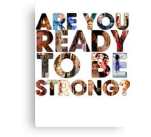 Are You Ready To Be Strong? Canvas Print