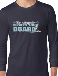 Do Whatever Floats Your Board Standup Paddleboard SUP T Shirt Long Sleeve T-Shirt
