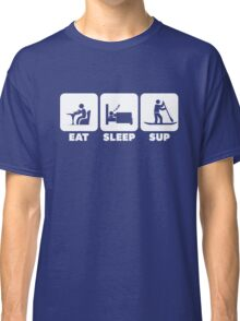 EAT SLEEP SUP   Cool Stand-up Paddleboard T Shirts & Hoodies Classic T-Shirt