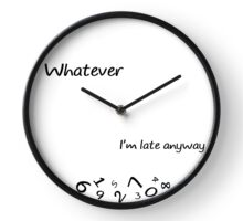 Whatever, I'm late anyway. Clock