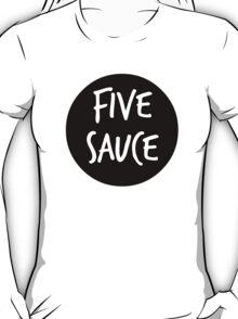 five sauce  T-Shirt