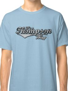 It's a Thompson Thing Family Name T-Shirt Classic T-Shirt