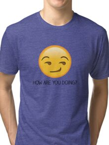 How are you doing? Tri-blend T-Shirt