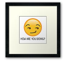 How are you doing? Framed Print