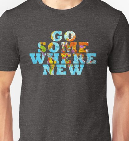 Travel - Go somewhere new Unisex T-Shirt