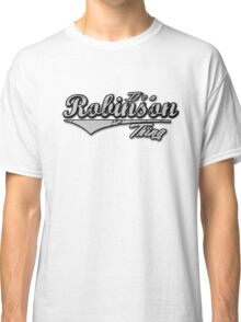 It's a Robinson Thing Classic T-Shirt