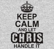 Keep Calm And Let Chris Handle It by 2E1K