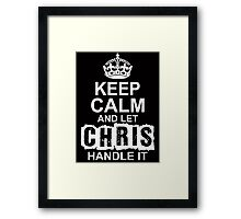 Keep Calm And Let Chris Handle It Framed Print