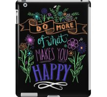 Do more of what makes you happy! iPad Case/Skin