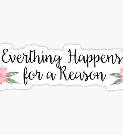 Everything Happens for a Reason Sticker