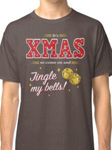 Jingle my Bells Classic T-Shirt