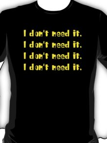 I DON'T NEED IT T-Shirt