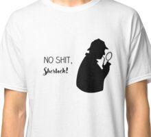 no shit, sherlock Classic T-Shirt