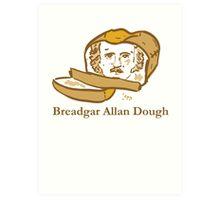 Breadgar Allan Dough Art Print