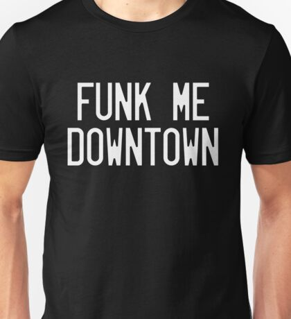 FUNK ME DOWNTOWN Unisex T-Shirt