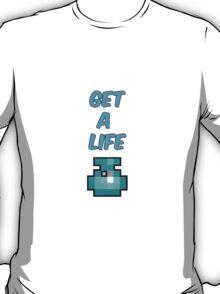 Get A Life - RotMG T-Shirt