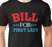 Bill for first lady - Hillary for president - Funny  Unisex T-Shirt