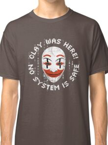 Clay Was Here - No System is Safe Classic T-Shirt