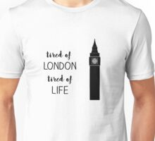 tired of london, tired of life Unisex T-Shirt