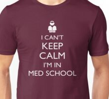 I Can't Keep Calm, I'm In Medical School!  Unisex T-Shirt