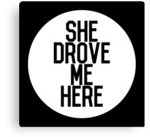 Parks and Recreation SHE DROVE ME HERE Canvas Print