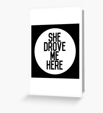 Parks and Recreation SHE DROVE ME HERE Greeting Card